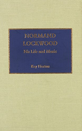 Normand Lockwood: His Life and Music (Hardback): Kay Norton