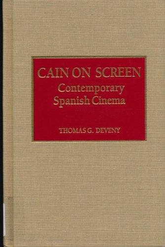 Cain on Screen: Contemporary Spanish Cinema: Thomas G. Deveny
