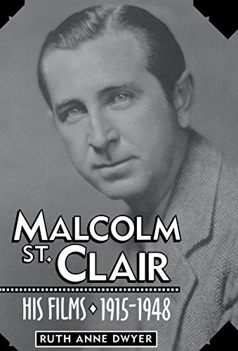 Malcolm St. Clair: His Films, 1915-1948: Dwyer, Ruth;Dwyer, Ruth