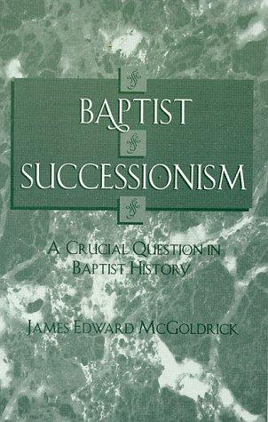 Baptist Successionism: A Crucial Question in Baptist History (Atla Monograph Series): McGoldrick, ...