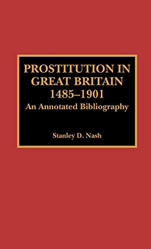 9780810827349: Prostitution in Great Britain, 1485-1901: An Annotated Bibliography