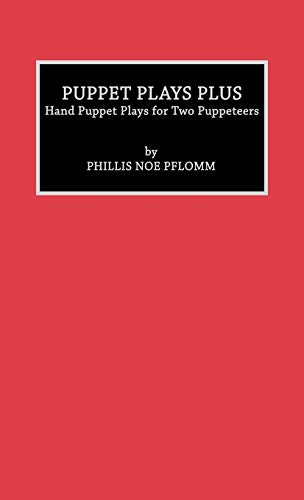Puppet Plays Plus: Hand Puppet Plays for Two Puppeteers: Phyllis Noe Pflomm