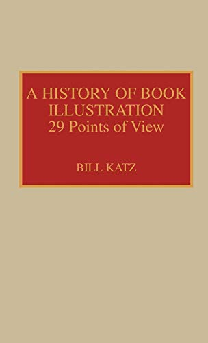 A HISTORY OF BOOK ILLUSTRATION 29 Points of View, the History of the Book, No.1: Katz, Bill (editor...