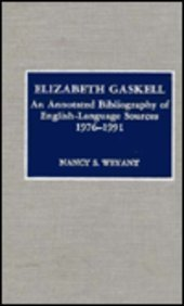 Elizabeth Gaskell: An Annotated Bibliography of English-Language Sources 1976-1991: Weyant, Nancy S...