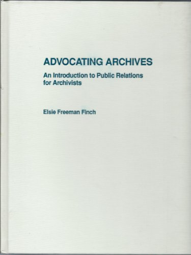 9780810829350: Advocating Archives; An Introduction to Public Relations for Archivists