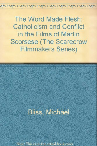 9780810830196: The Word Made Flesh: Catholicism and Conflict in the Films of Martin Scorsese (Scarecrow Filmmakers Series)