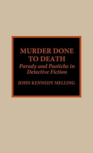Murder Done to Death: Parody and Pastiche in Detective Fiction: John Kennedy Melling