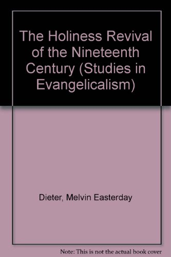 The Holiness Revival of the Nineteenth Century (Studies in Evangelicalism) (0810830450) by Melvin Easterday Dieter
