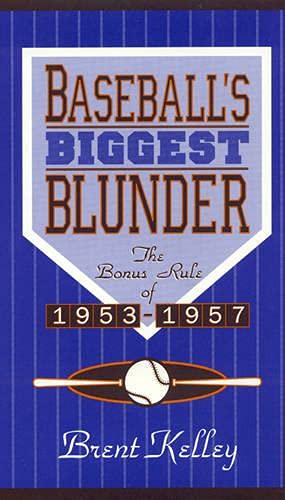 Baseball s Biggest Blunder: The Bonus Rule of 1953-57 (Hardback): Brent Kelley