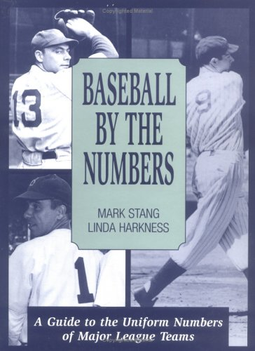 Baseball by the Numbers: A Guide to the Uniform Numbers of Major League Teams: Stang, Mark;Harkness...