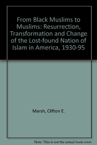 From Black Muslims to Muslims: The Resurrection, Transformation, and Change of the Lost-Found ...