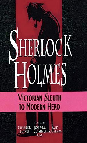 Sherlock Holmes: From Victorian Sleuth to Modern Hero (Hardback)