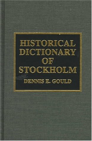 Historical Dictionary of Stockholm (Historical Dictionaries of Cities)
