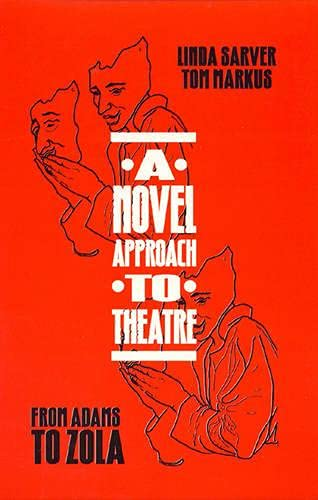 A Novel Approach to Theatre: From Adams to Zola (0810832518) by Linda Sarver; Tom Markus