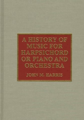9780810832572: A History of Music for Harpsichord or Piano and Orchestra