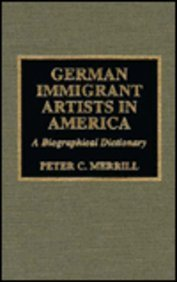 9780810832664: German Immigrant Artists in America: A Biographical Dictionary