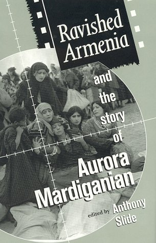 9780810833111: Ravished Armenia and the Story of Aurora Mardiganian (The Scarecrow Filmmakers Series)