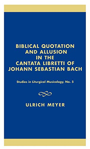 Biblical Quotation and Allusion in the Cantata Libretti of Johann Sebastian Bach: Ulrich Meyer