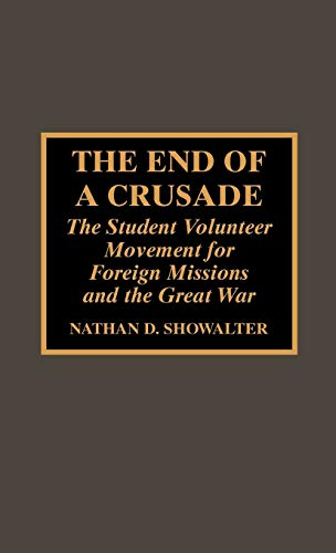 The End of a Crusade: The Student Volunteer Movement for Foreign Missions and the Great War (...