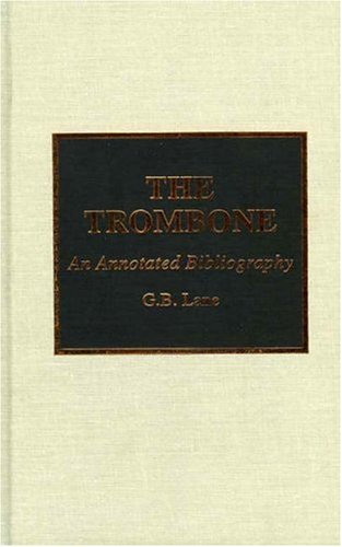 9780810834651: The Trombone: An Annotated Bibliography
