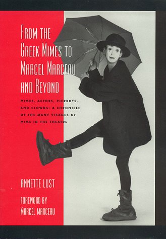 9780810835108: From the Greek Mimes to Marcel Marceau and Beyond: Mimes, Actors, Pierrots and Clowns - A Chronicle of the Many Visages of Mime in the Theatre