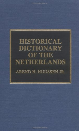 Historical Dictionary of the Netherlands: Huussen, Arend H.,