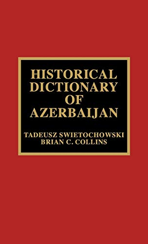 9780810835504: Historical Dictionary of Azerbaijan (Historical Dictionaries of Asia, Oceania and the Middle East)