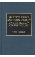 Martin Luther and John Wesley on the Sermon on the Mount (Hardback): Tore Meistad