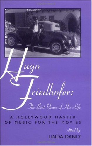 9780810835825: Hugo Friedhofer: The Best Years of His Life