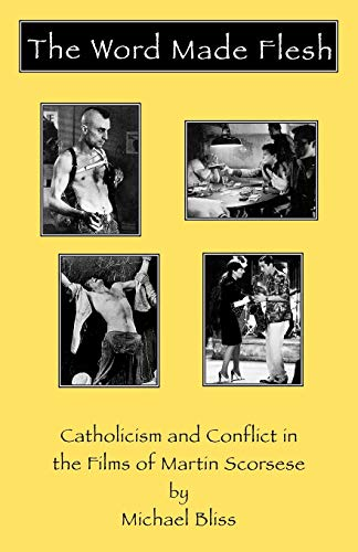 9780810835894: The Word Made Flesh: Catholicism and Conflict in the Films of Martin Scorsese