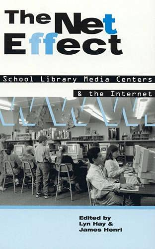 9780810836013: The Net Effect: School Library Media Centers and the Internet