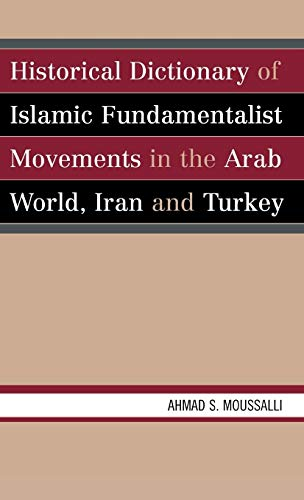 HISTORICAL DICTIONARY OF ISLAMIC FUNDAMENTALIST MOVEMENTS IN THE ARAB WORLD, IRAN, AND TURKEY
