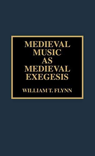 Medieval Music as Medieval Exegesis (Hardback): William T. Flynn