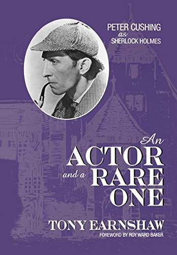 9780810838741: Actor and a Rare One: Peter Cushing as Sherlock Holmes (The Scarecrow Filmmakers Series)