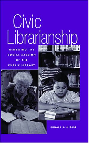 9780810839052: Civic Librarianship: Renewing the Social Mission of the Public Library