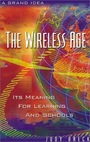 The Wireless Age 9780810839663 Whether you're an Internet guru, novice web-surfer, or lost in the digital world, The Wireless Age will give you insight into the gold mine of educational resources on the web. Cutting through the usual technical jargon, Breck demonstrates how anyone can utilize the Internet for education. At the same time a theoretical explanation of the growth of cyberspace and a practical exploration of the tools available there, this book is a must-read for every educator or school leader.