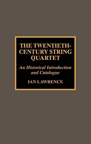 The Twentieth-Century String Quartet: An Historical Introduction and Catalogue: Lawrence, Ian