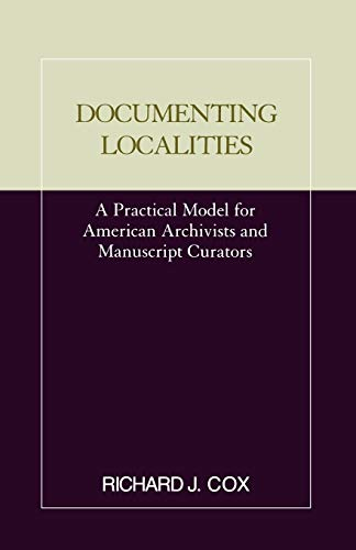 9780810840102: Documenting Localities: A Practical Model for American Archivists and Manuscript Curators