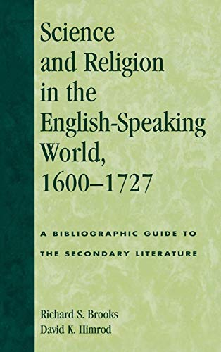 Science and Religion in the English-Speaking World, 1600-1727: A Bibliographic Guide to the ...