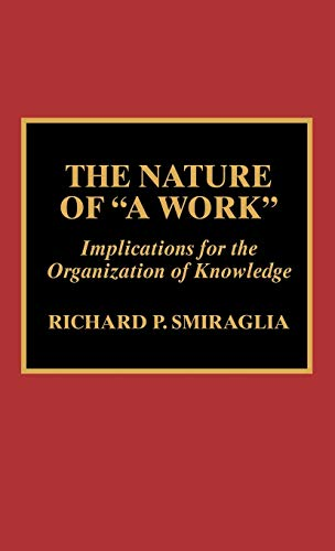 The Nature of 'A Work': Implications for the Organization of Knowledge: Richard P. Smiraglia