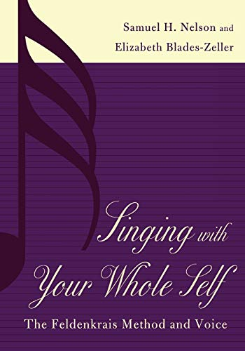 9780810840492: Singing With Your Whole Self: The Feldenkrais Method and Voice