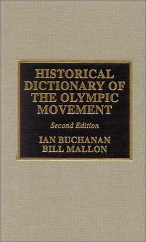 Historical Dictionary of the Olympic Movement (HISTORICAL DICTIONARIES OF RELIGIONS, PHILOSOPHIES AND MOVEMENTS) (9780810840546) by Ian Buchanan