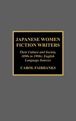9780810840867: Japanese Women Fiction Writers: Their Culture and Society, 1890s to 1990s: English Language Sources