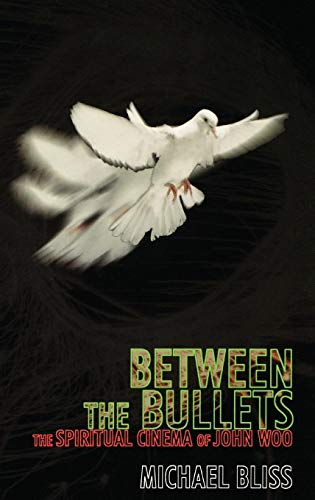 9780810841109: Between the Bullets: The Spiritual Cinema of John Woo (The Scarecrow Filmmakers Series)