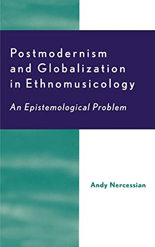 9780810841222: Postmodernism and Globalization in Ethnomusicology: An Epistemological Problem