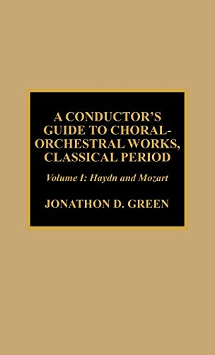 A Conductor's Guide to Choral-Orchestral Works, Classical Period: Haydn and Mozart (Volume 1):...