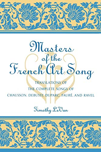 9780810842120: Masters of the French Art Song: Translations of the Complete Songs of Chausson, Debussy, Duparc, Faure, and Ravel