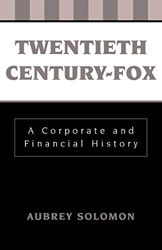 Twentieth Century-Fox: A Corporate and Financial History (The Scarecrow Filmmakers Series): Solomon...