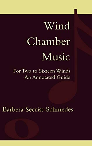 Wind Chamber Music: For Two to Sixteen Winds, an Annotated Guide (Hardback): Barbera ...