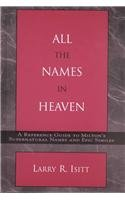 9780810843042: All the Names in Heaven: A Reference Guide to Milton's Supernatural Names and Epic Similes